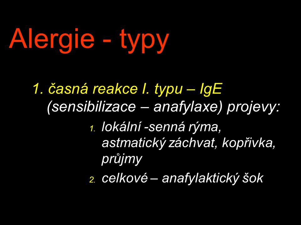 Alergie - typy 1. časná reakce I. typu – IgE (sensibilizace – anafylaxe) projevy: 1. lokální -senná rýma, astmatický záchvat, kopřivka, průjmy 2. celk