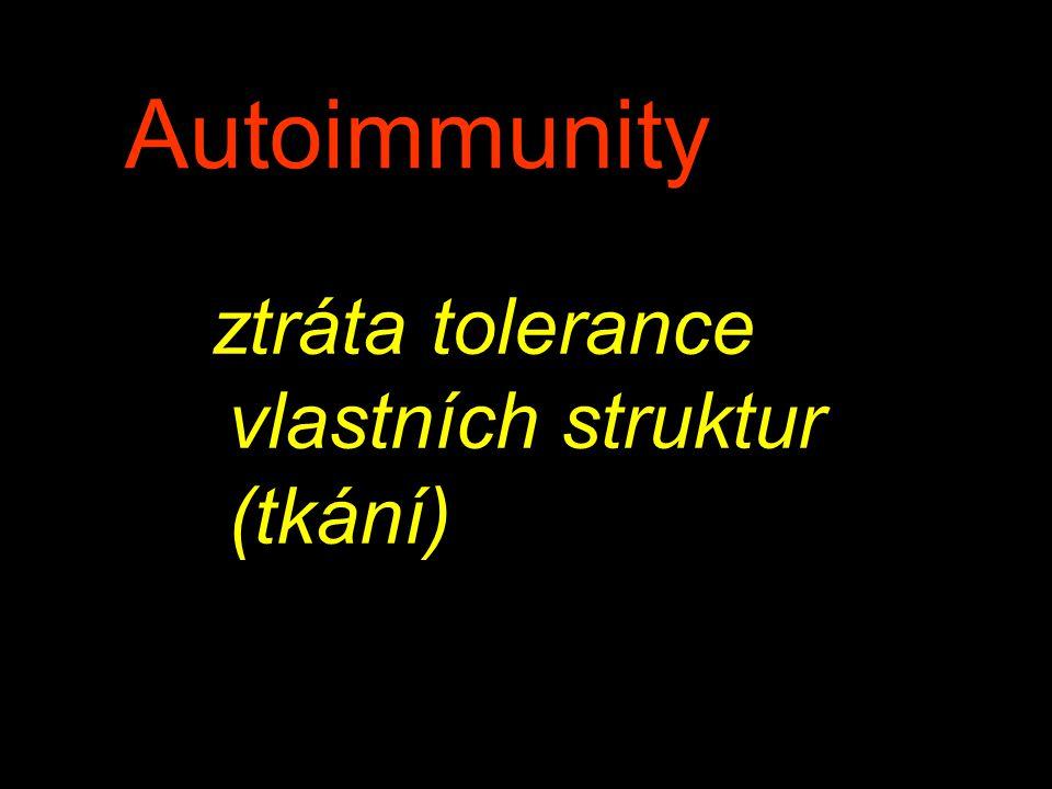 Autoimmunity ztráta tolerance vlastních struktur (tkání)