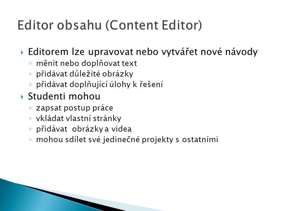  Editorem lze upravovat nebo vytvářet nové návody ◦ měnit nebo doplňovat text ◦ přidávat důležité obrázky ◦ přidávat doplňující úlohy k řešení  Studenti mohou ◦ zapsat postup práce ◦ vkládat vlastní stránky ◦ přidávat obrázky a videa ◦ mohou sdílet své jedinečné projekty s ostatními