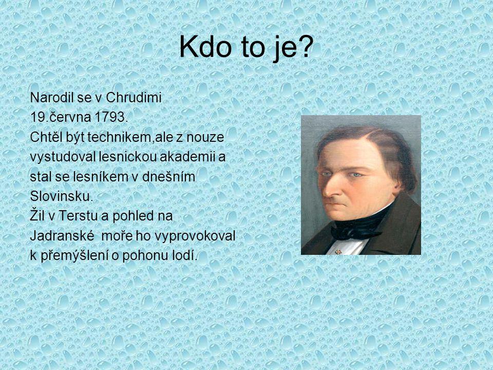 Kdo to je? Narodil se v Chrudimi 19.června 1793. Chtěl být technikem,ale z nouze vystudoval lesnickou akademii a stal se lesníkem v dnešním Slovinsku.