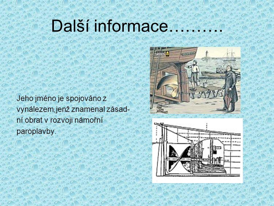 Další informace………. Jeho jméno je spojováno z vynálezem,jenž znamenal zásad- ní obrat v rozvoji námořní paroplavby.