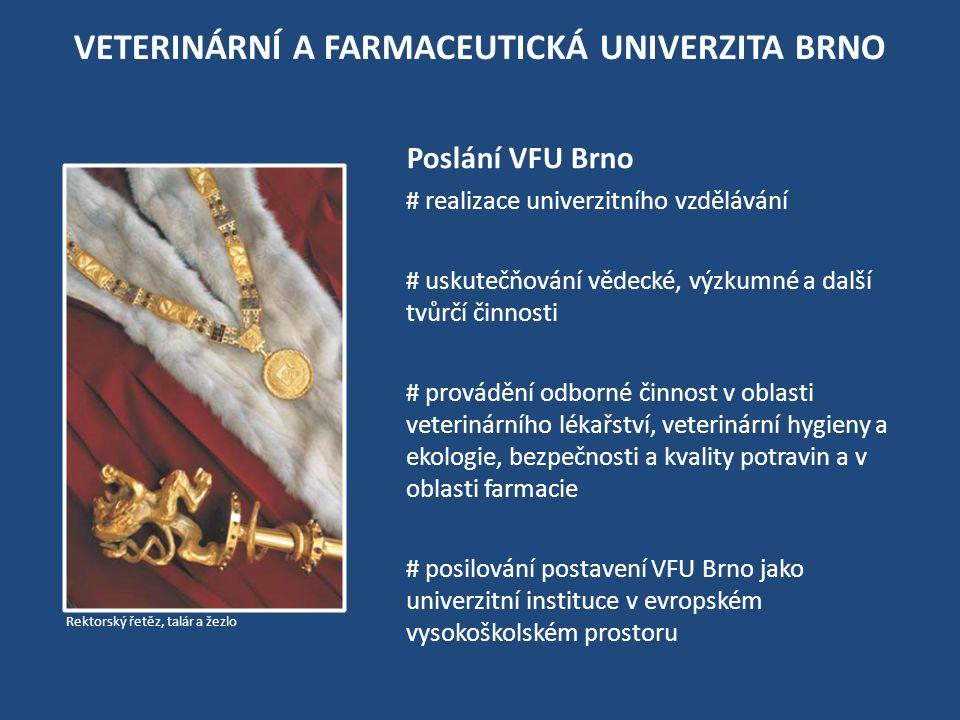 VETERINÁRNÍ A FARMACEUTICKÁ UNIVERZITA BRNO Poslání VFU Brno # realizace univerzitního vzdělávání # uskutečňování vědecké, výzkumné a další tvůrčí činnosti # provádění odborné činnost v oblasti veterinárního lékařství, veterinární hygieny a ekologie, bezpečnosti a kvality potravin a v oblasti farmacie # posilování postavení VFU Brno jako univerzitní instituce v evropském vysokoškolském prostoru Rektorský řetěz, talár a žezlo