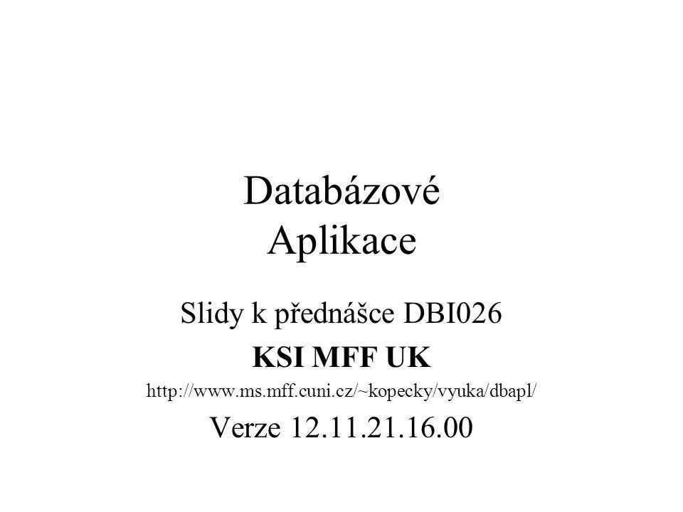 Databázové Aplikace Slidy k přednášce DBI026 KSI MFF UK http://www.ms.mff.cuni.cz/~kopecky/vyuka/dbapl/ Verze 12.11.21.16.00