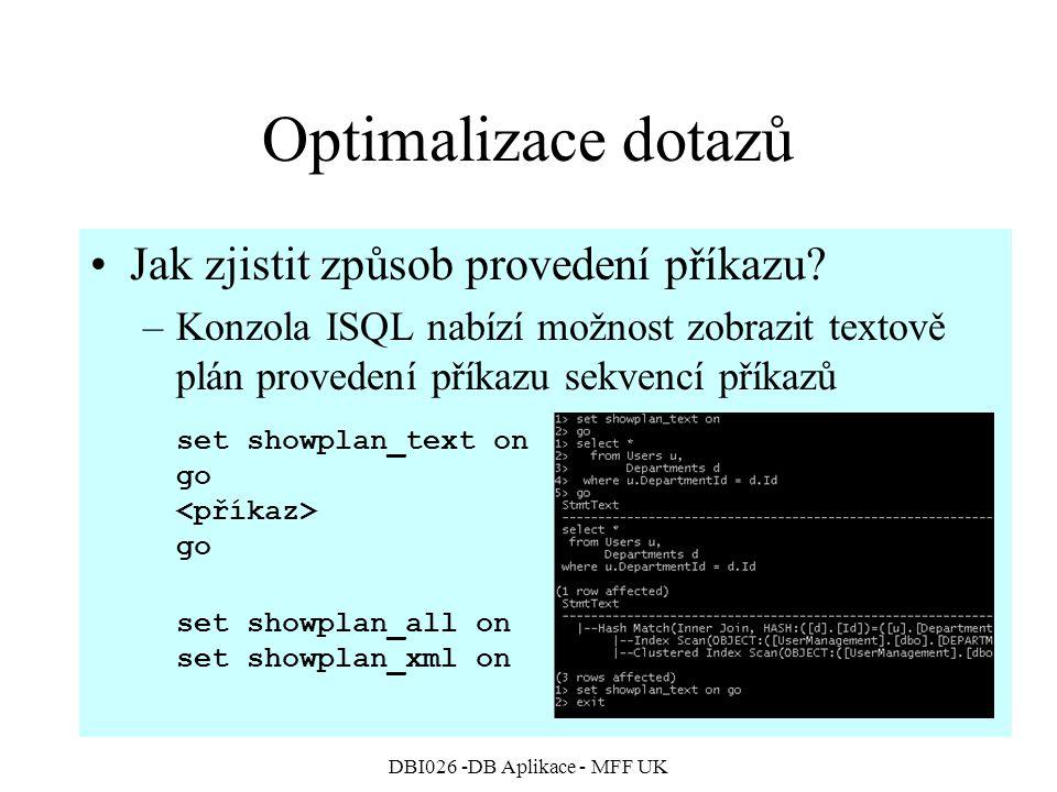 DBI026 -DB Aplikace - MFF UK Optimalizace dotazů Jak zjistit způsob provedení příkazu? –Konzola ISQL nabízí možnost zobrazit textově plán provedení př