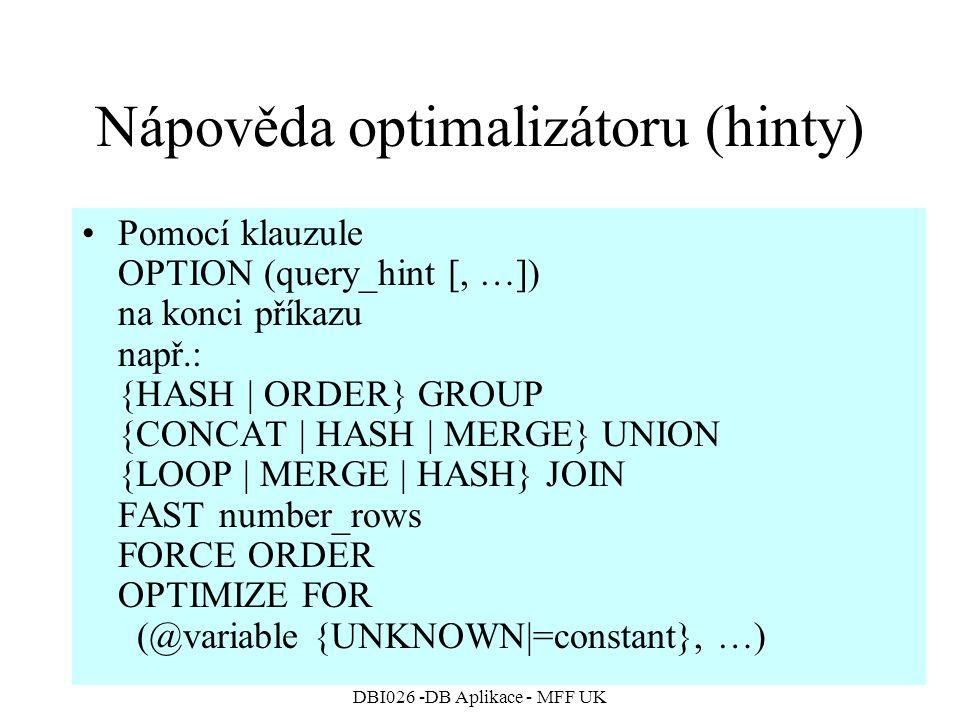 DBI026 -DB Aplikace - MFF UK Nápověda optimalizátoru (hinty) Pomocí klauzule OPTION (query_hint [, …]) na konci příkazu např.: {HASH | ORDER} GROUP {C