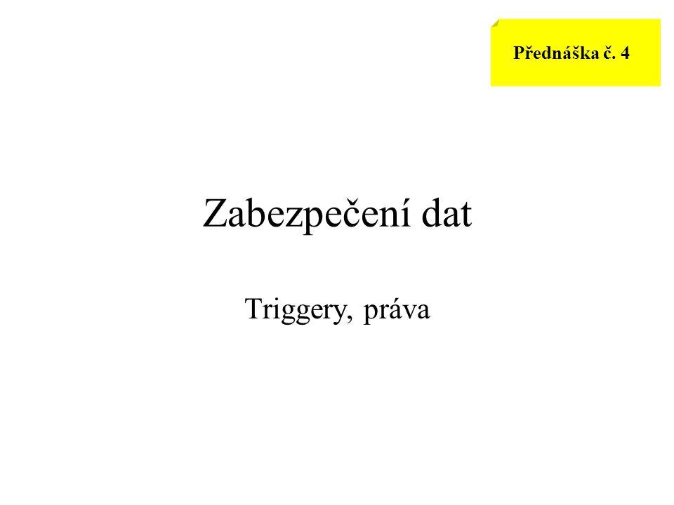 Zabezpečení dat Triggery, práva Přednáška č. 4