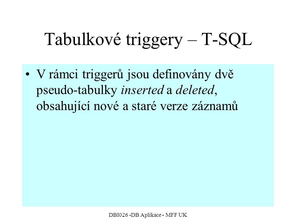 DBI026 -DB Aplikace - MFF UK Tabulkové triggery – T-SQL V rámci triggerů jsou definovány dvě pseudo-tabulky inserted a deleted, obsahující nové a star