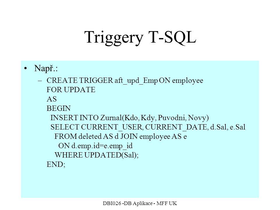 DBI026 -DB Aplikace - MFF UK Triggery T-SQL Např.: –CREATE TRIGGER aft_upd_Emp ON employee FOR UPDATE AS BEGIN INSERT INTO Zurnal(Kdo, Kdy, Puvodni, N