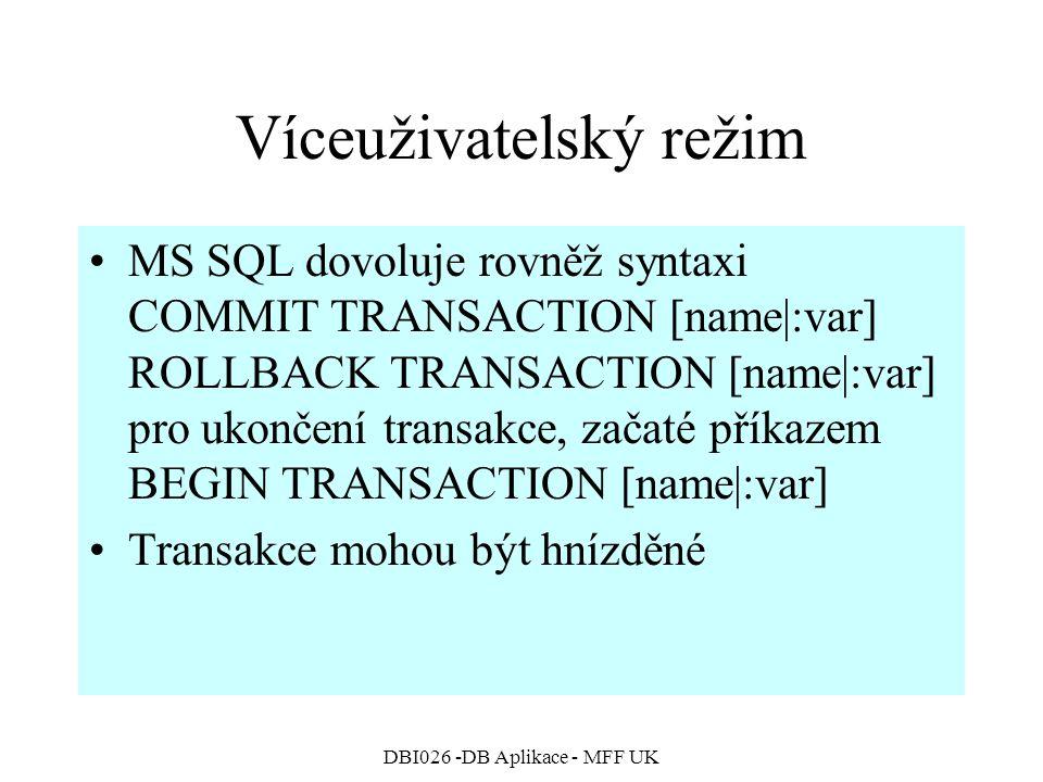 DBI026 -DB Aplikace - MFF UK Víceuživatelský režim MS SQL dovoluje rovněž syntaxi COMMIT TRANSACTION [name|:var] ROLLBACK TRANSACTION [name|:var] pro
