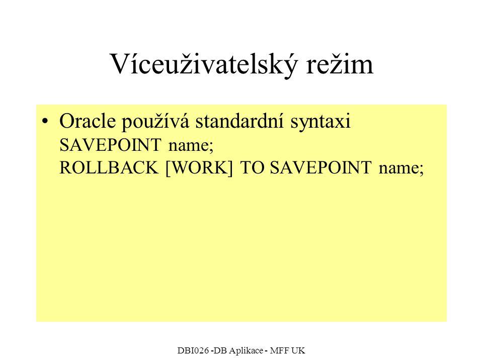 DBI026 -DB Aplikace - MFF UK Víceuživatelský režim Oracle používá standardní syntaxi SAVEPOINT name; ROLLBACK [WORK] TO SAVEPOINT name;