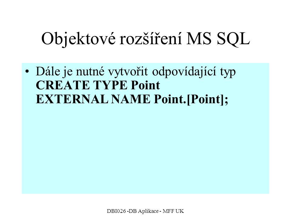 DBI026 -DB Aplikace - MFF UK Objektové rozšíření MS SQL Dále je nutné vytvořit odpovídající typ CREATE TYPE Point EXTERNAL NAME Point.[Point];