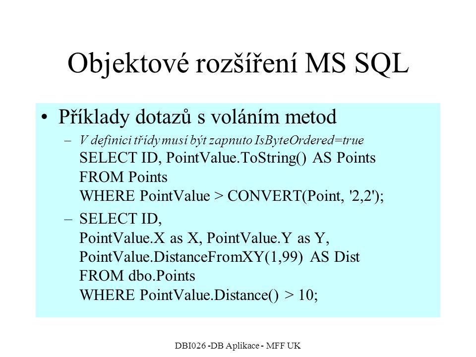 DBI026 -DB Aplikace - MFF UK Objektové rozšíření MS SQL Příklady dotazů s voláním metod –V definici třídy musí být zapnuto IsByteOrdered=true SELECT I