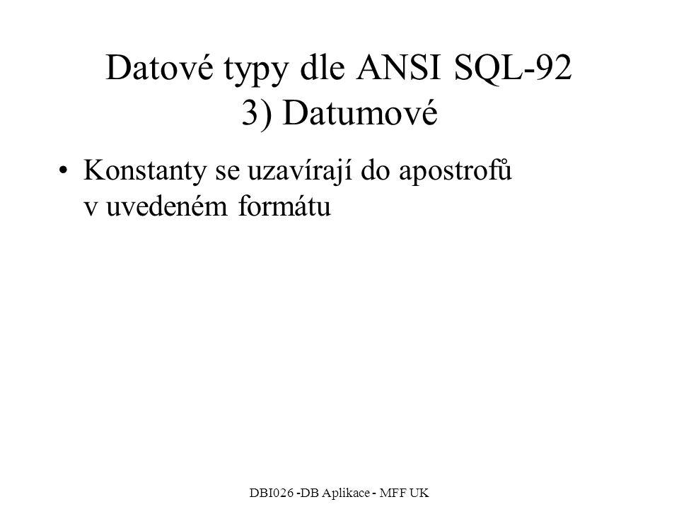 DBI026 -DB Aplikace - MFF UK Datové typy dle ANSI SQL-92 3) Datumové Konstanty se uzavírají do apostrofů v uvedeném formátu
