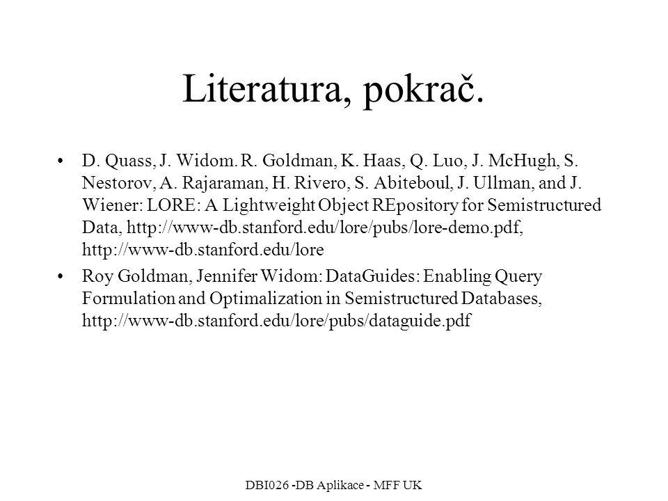 DBI026 -DB Aplikace - MFF UK Literatura, pokrač. D. Quass, J. Widom. R. Goldman, K. Haas, Q. Luo, J. McHugh, S. Nestorov, A. Rajaraman, H. Rivero, S.