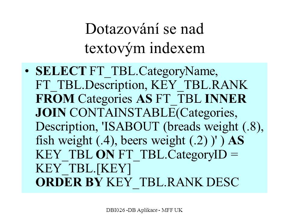 DBI026 -DB Aplikace - MFF UK Dotazování se nad textovým indexem SELECT FT_TBL.CategoryName, FT_TBL.Description, KEY_TBL.RANK FROM Categories AS FT_TBL