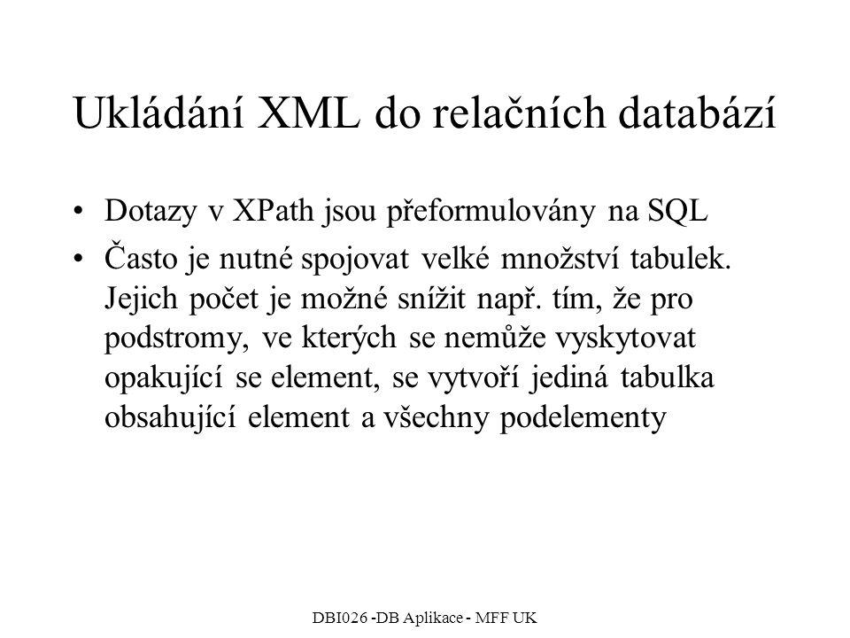 DBI026 -DB Aplikace - MFF UK Ukládání XML do relačních databází Dotazy v XPath jsou přeformulovány na SQL Často je nutné spojovat velké množství tabul