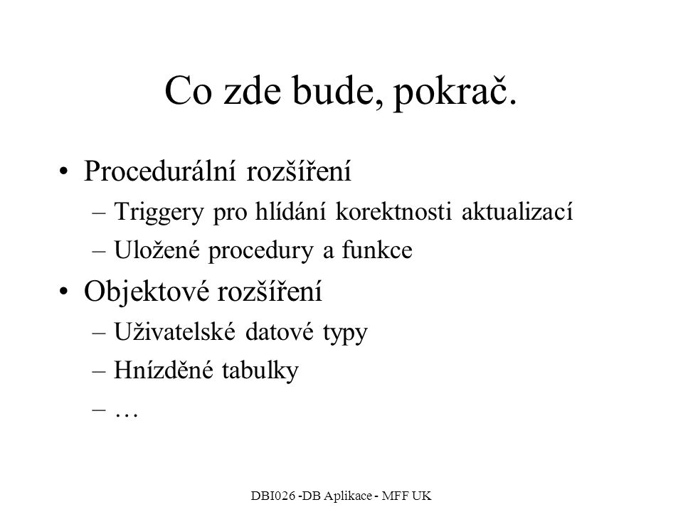 DBI026 -DB Aplikace - MFF UK Podmíněné výrazy Příklad prodeje, Ceny rozdělené dle sazby: SELECT Sazba, CASE WHEN Sazba=0 THEN Cena ELSE NULL END AS Cena0, CASE WHEN Sazba=1 THEN Cena ELSE NULL END AS Cena1, CASE WHEN Sazba=2 THEN Cena ELSE NULL END AS Cena2 FROM Prodej;