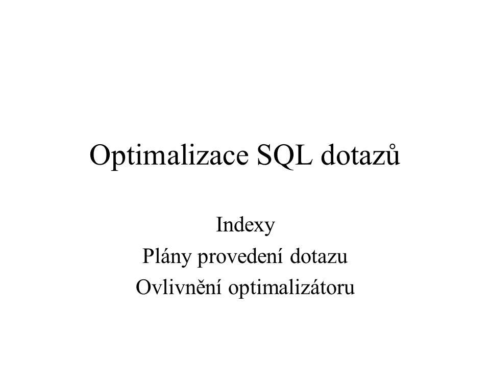 Optimalizace SQL dotazů Indexy Plány provedení dotazu Ovlivnění optimalizátoru