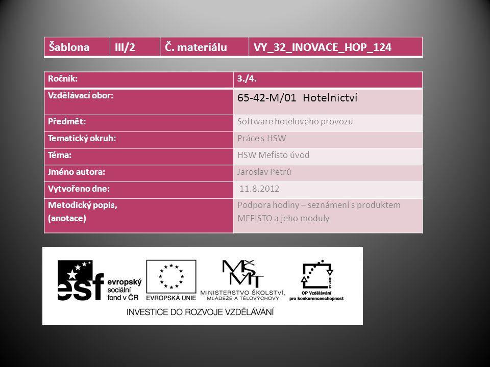 Ročník:3./4. Vzdělávací obor: 65-42-M/01 Hotelnictví Předmět:Software hotelového provozu Tematický okruh:Práce s HSW Téma:HSW Mefisto úvod Jméno autor