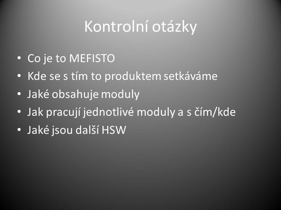 Kontrolní otázky Co je to MEFISTO Kde se s tím to produktem setkáváme Jaké obsahuje moduly Jak pracují jednotlivé moduly a s čím/kde Jaké jsou další H
