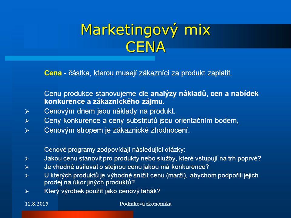 11.8.2015Podniková ekonomika Marketingový mix CENA Cena - částka, kterou musejí zákazníci za produkt zaplatit. Cenu produkce stanovujeme dle analýzy n