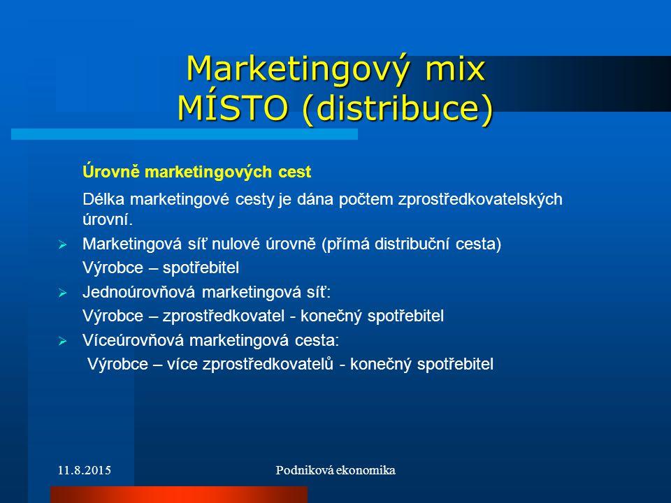 11.8.2015Podniková ekonomika Marketingový mix MÍSTO (distribuce) Úrovně marketingových cest Délka marketingové cesty je dána počtem zprostředkovatelsk