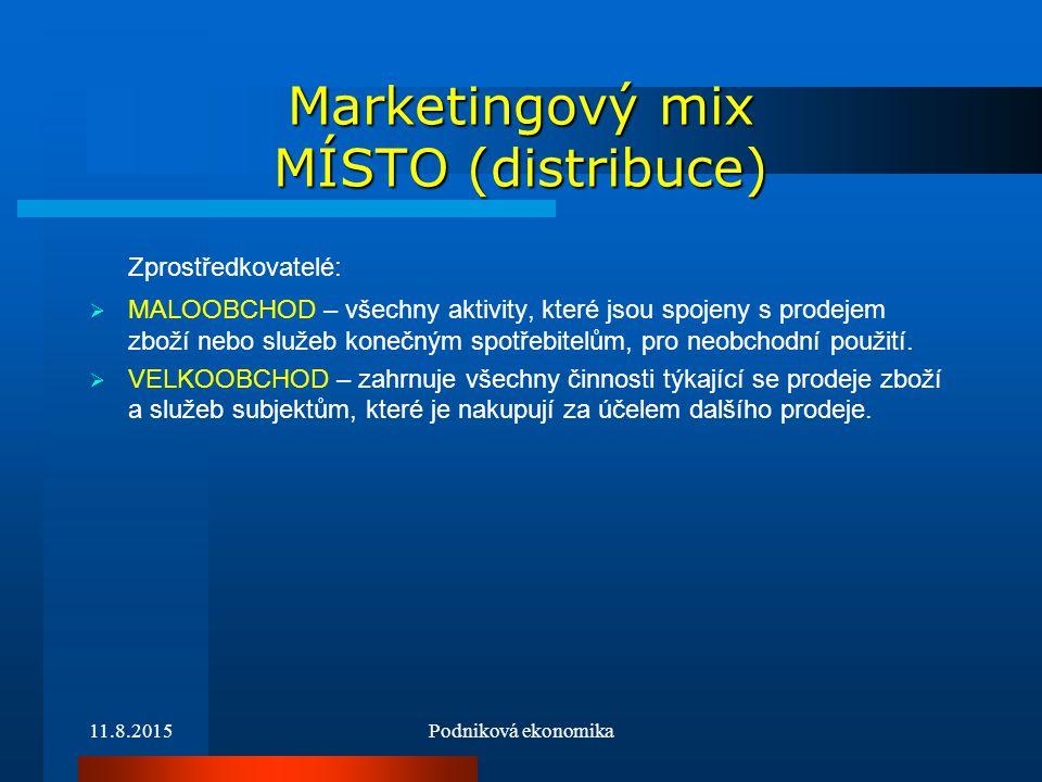 11.8.2015Podniková ekonomika Marketingový mix MÍSTO (distribuce) Zprostředkovatelé:  MALOOBCHOD – všechny aktivity, které jsou spojeny s prodejem zbo