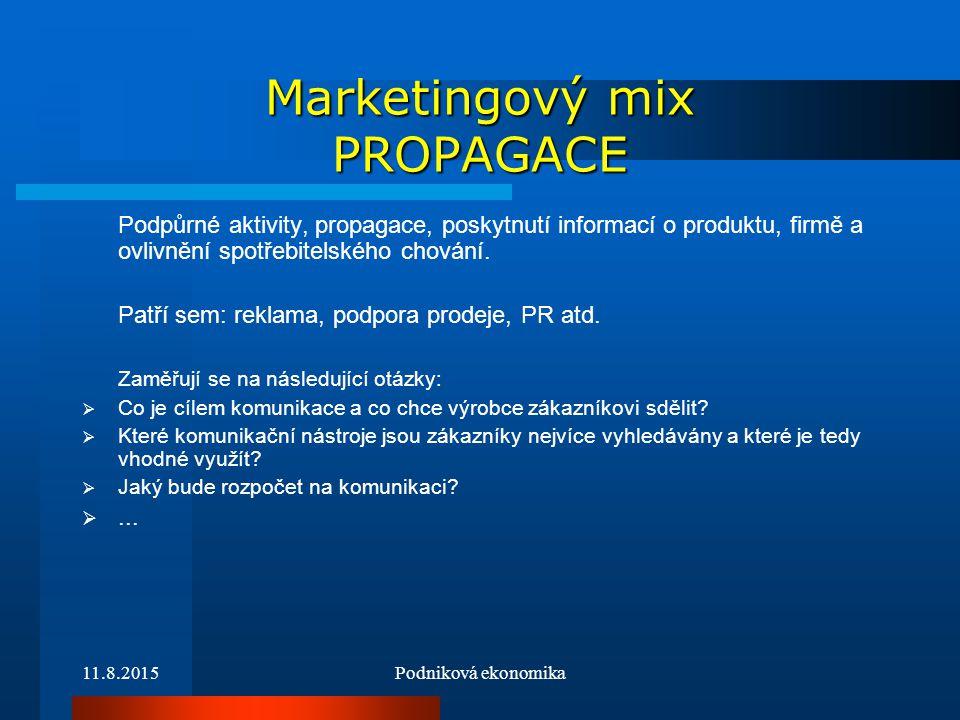 11.8.2015Podniková ekonomika Marketingový mix PROPAGACE Podpůrné aktivity, propagace, poskytnutí informací o produktu, firmě a ovlivnění spotřebitelsk
