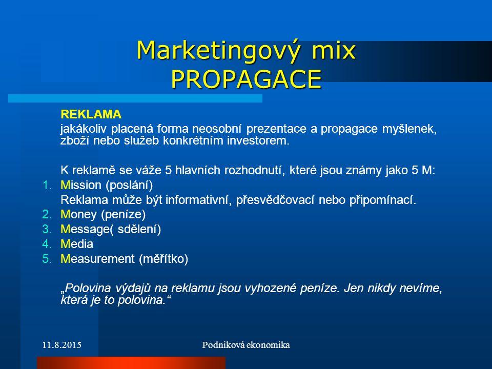 11.8.2015Podniková ekonomika Marketingový mix PROPAGACE REKLAMA jakákoliv placená forma neosobní prezentace a propagace myšlenek, zboží nebo služeb ko