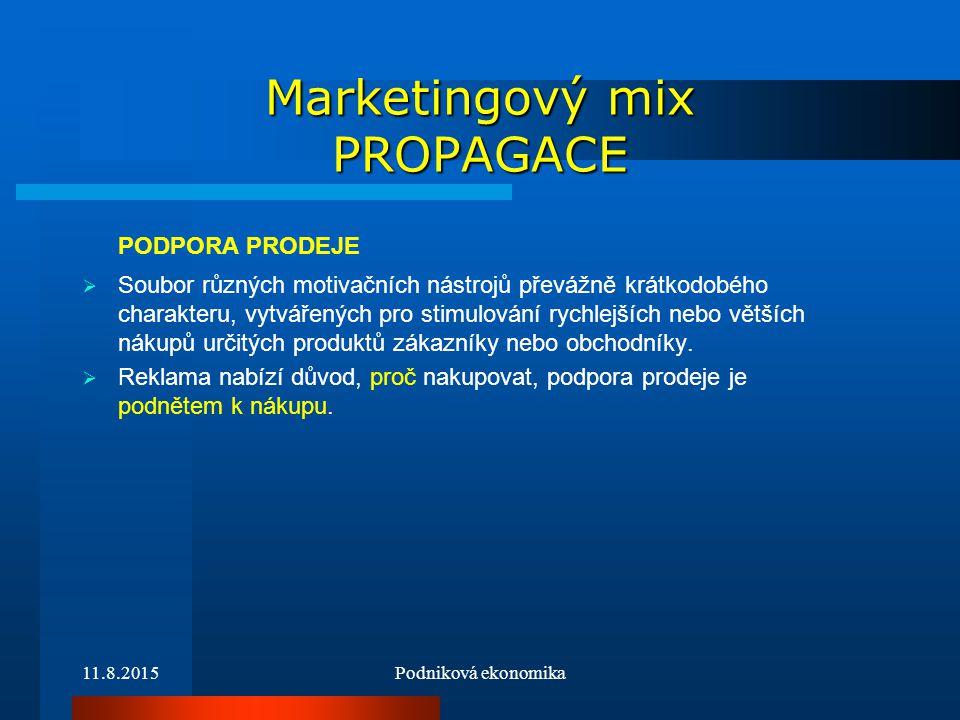 11.8.2015Podniková ekonomika Marketingový mix PROPAGACE PODPORA PRODEJE  Soubor různých motivačních nástrojů převážně krátkodobého charakteru, vytvář