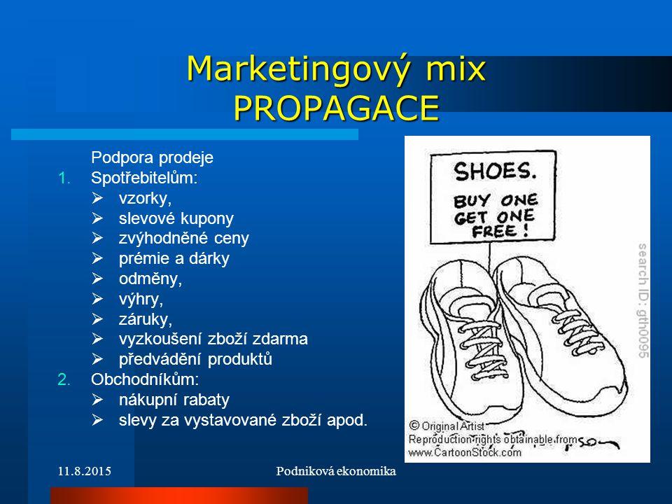 11.8.2015Podniková ekonomika Marketingový mix PROPAGACE Podpora prodeje 1.Spotřebitelům:  vzorky,  slevové kupony  zvýhodněné ceny  prémie a dárky