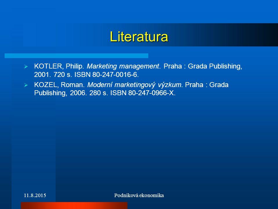 11.8.2015Podniková ekonomika Literatura  KOTLER, Philip. Marketing management. Praha : Grada Publishing, 2001. 720 s. ISBN 80-247-0016-6.  KOZEL, Ro