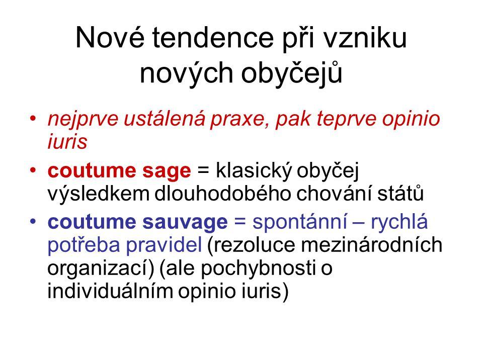 Nové tendence při vzniku nových obyčejů nejprve ustálená praxe, pak teprve opinio iuris coutume sage = klasický obyčej výsledkem dlouhodobého chování