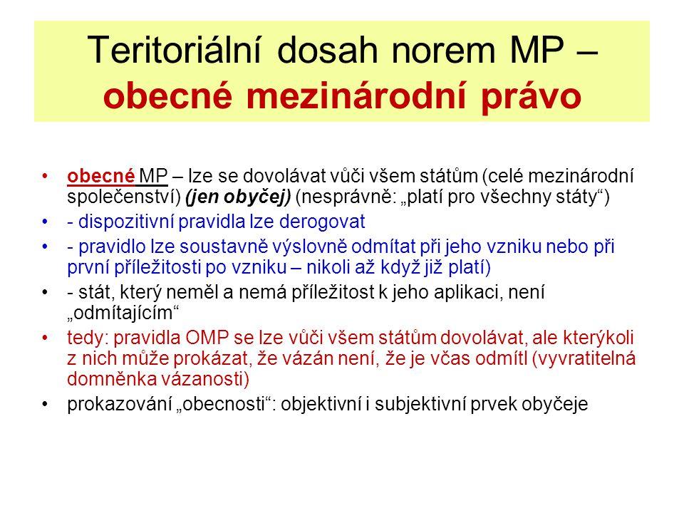 Teritoriální dosah norem MP – obecné mezinárodní právo obecné MP – lze se dovolávat vůči všem státům (celé mezinárodní společenství) (jen obyčej) (nes