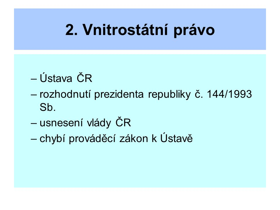 2.Vnitrostátní právo –Ústava ČR –rozhodnutí prezidenta republiky č.