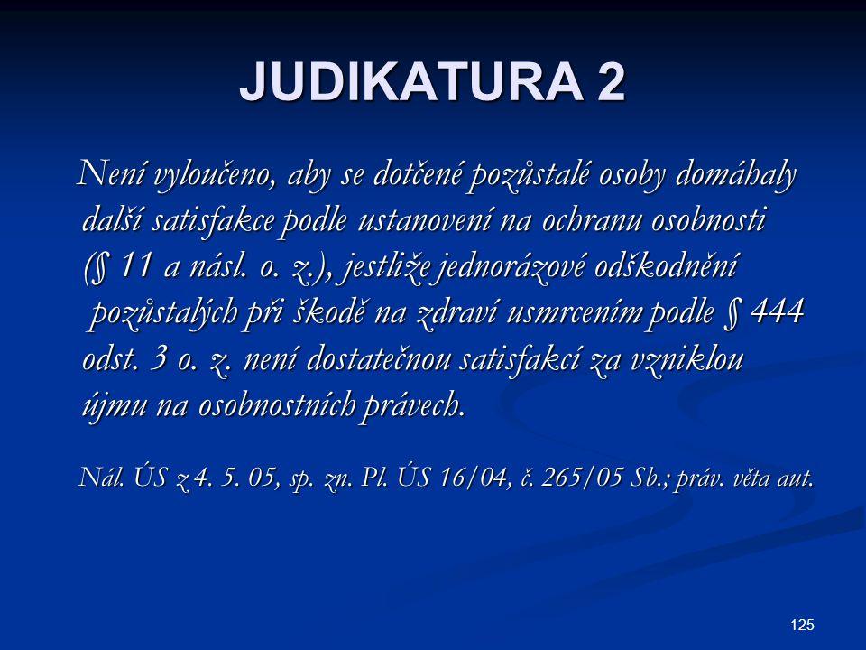 125 JUDIKATURA 2 Není vyloučeno, aby se dotčené pozůstalé osoby domáhaly Není vyloučeno, aby se dotčené pozůstalé osoby domáhaly další satisfakce podle ustanovení na ochranu osobnosti další satisfakce podle ustanovení na ochranu osobnosti (§ 11 a násl.