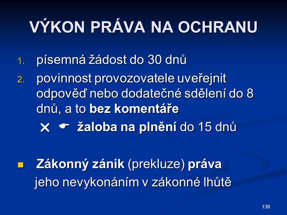 139 VÝKON PRÁVA NA OCHRANU 1. písemná žádost do 30 dnů 2.