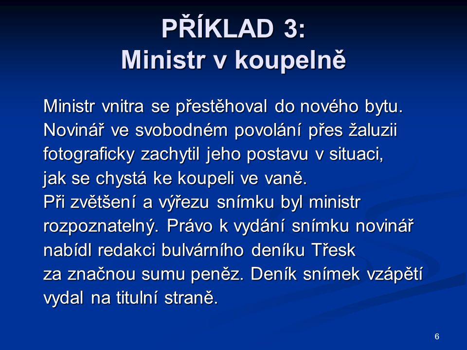 6 PŘÍKLAD 3: Ministr v koupelně Ministr vnitra se přestěhoval do nového bytu.