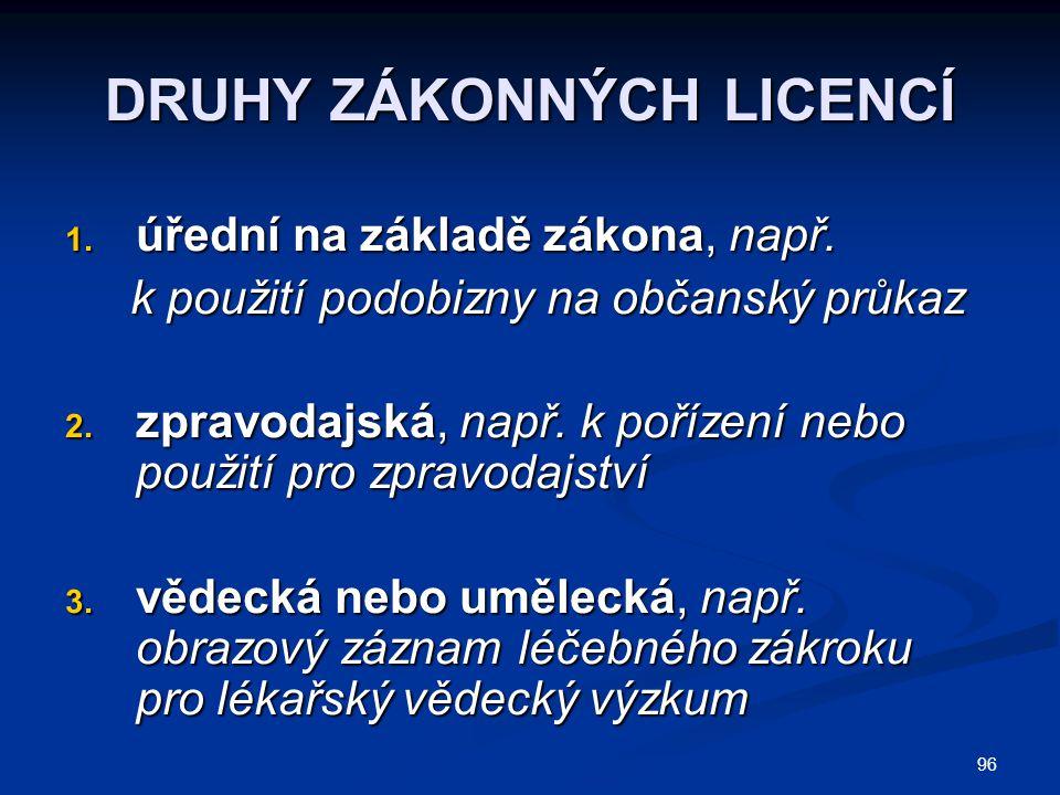 96 DRUHY ZÁKONNÝCH LICENCÍ 1. úřední na základě zákona, např.