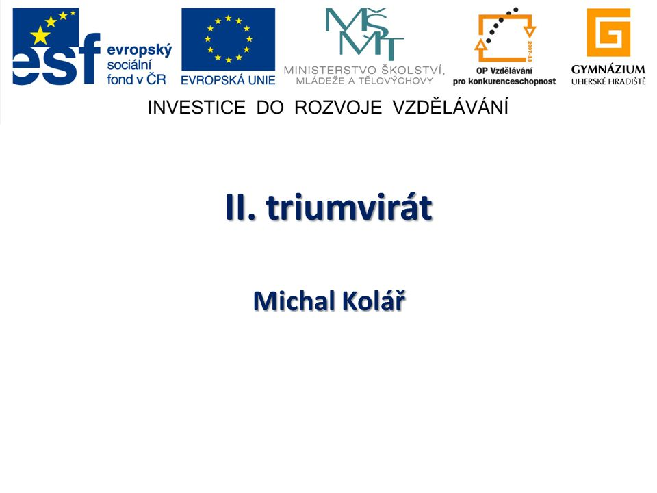 II. triumvirát Michal Kolář
