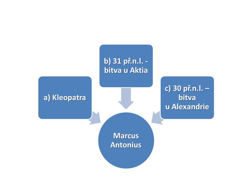 a) Kleopatra b) 31 př.n.l. - bitva u Aktia c) 30 př.n.l. – bitva u Alexandrie