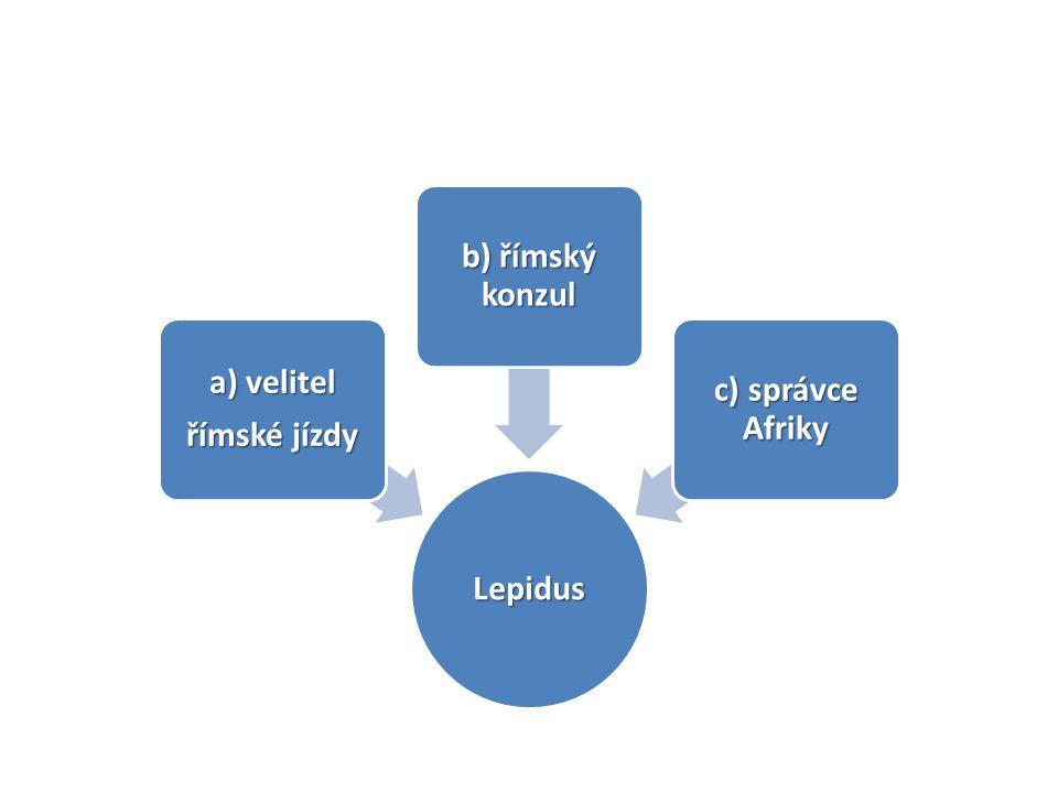 Lepidus a) velitel římské jízdy b) římský konzul c) správce Afriky