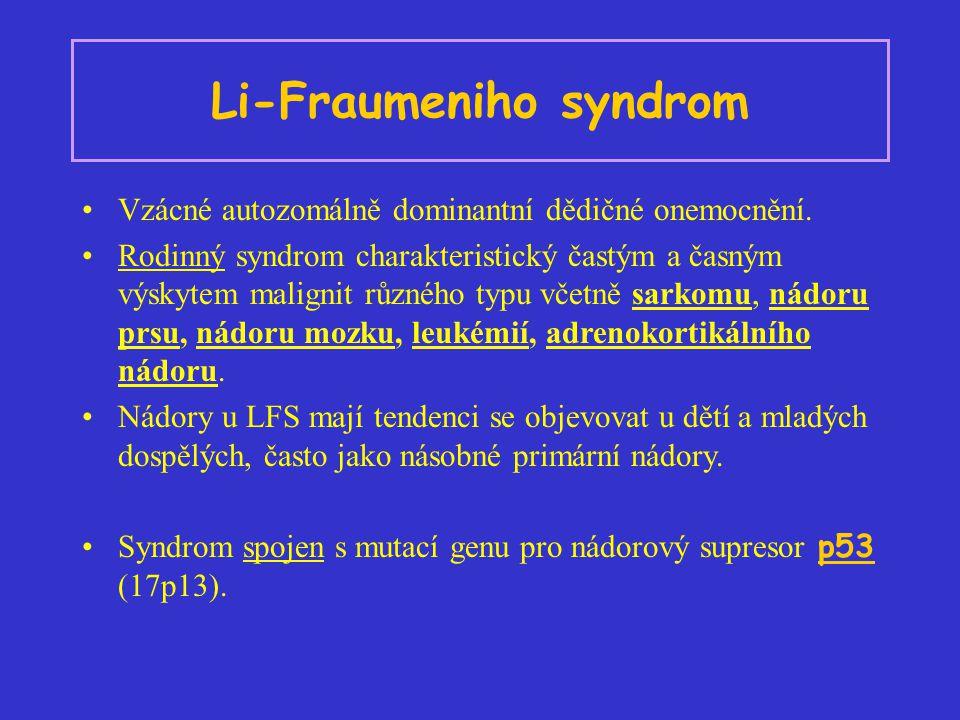 Li-Fraumeniho syndrom Vzácné autozomálně dominantní dědičné onemocnění. Rodinný syndrom charakteristický častým a časným výskytem malignit různého typ