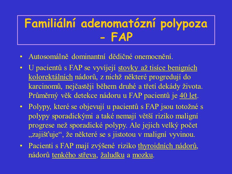 Familiální adenomatózní polypoza - FAP Autosomálně dominantní dědičné onemocnění. U pacientů s FAP se vyvíjejí stovky až tisíce benigních kolorektální