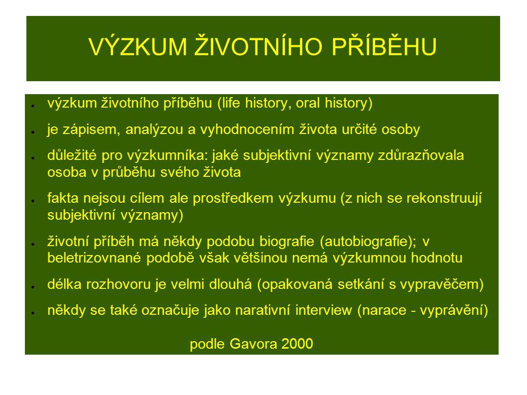 VÝZKUM ŽIVOTNÍHO PŘÍBĚHU ● výzkum životního příběhu (life history, oral history) ● je zápisem, analýzou a vyhodnocením života určité osoby ● důležité