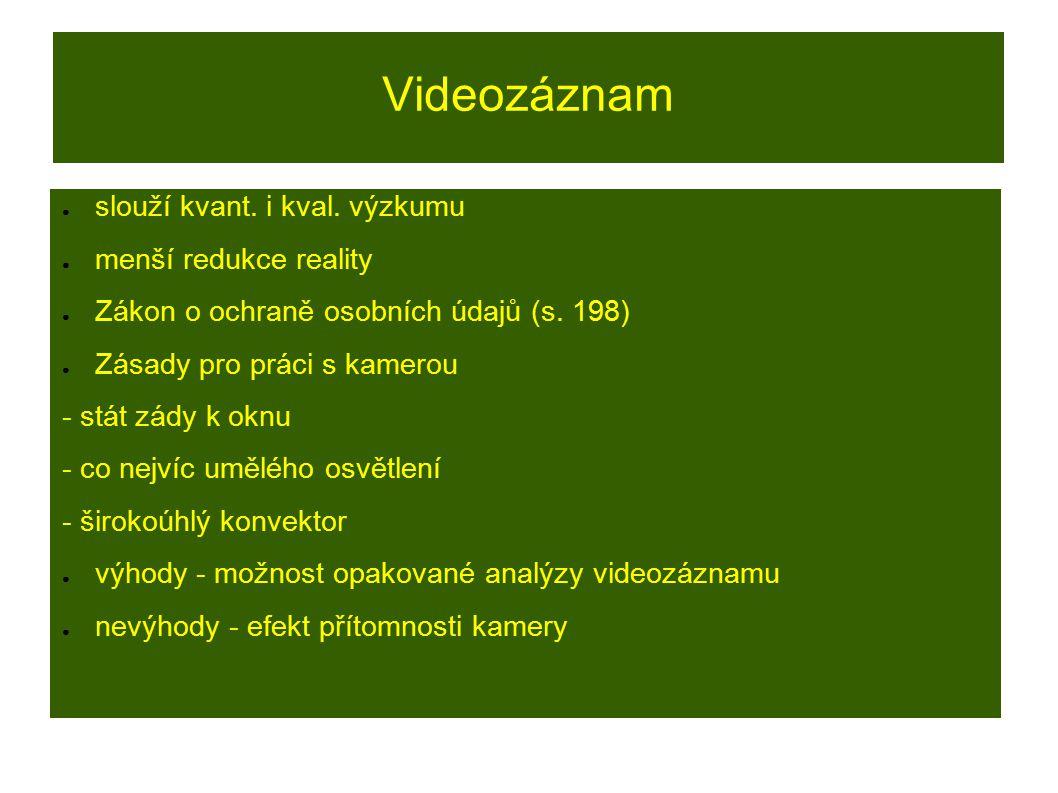 Videozáznam ● slouží kvant. i kval. výzkumu ● menší redukce reality ● Zákon o ochraně osobních údajů (s. 198) ● Zásady pro práci s kamerou - stát zády