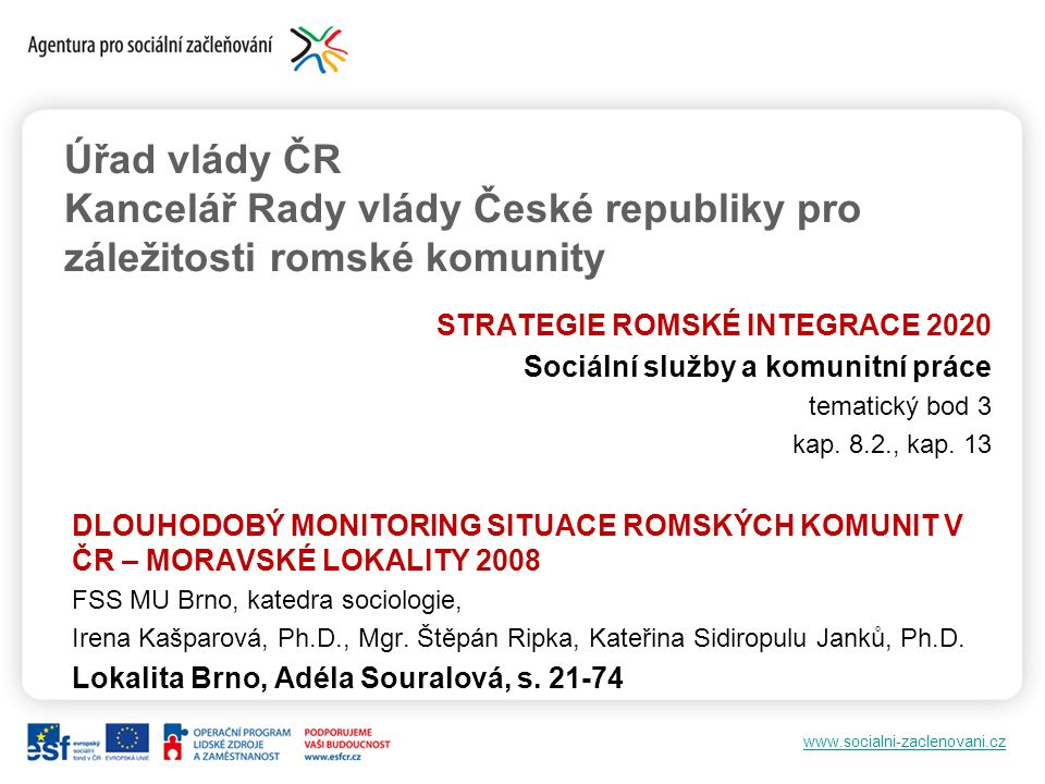 www.socialni-zaclenovani.cz Komunitní práce Cílem komunitní práce je usilovat o sociální změnu.