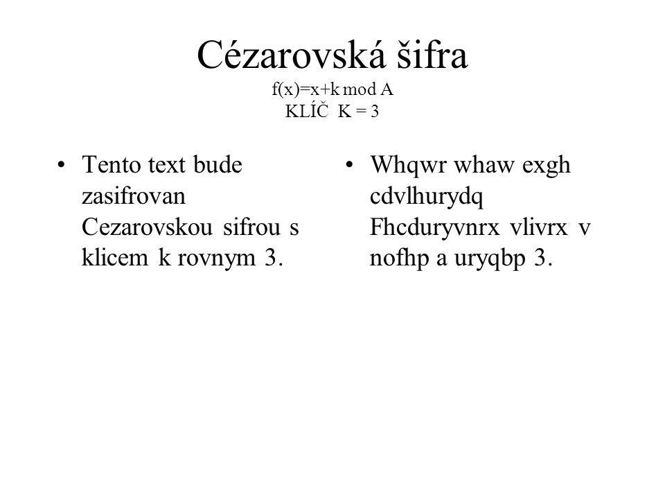 Cézarovská šifra f(x)=x+k mod A KLÍČ K = 3 Tento text bude zasifrovan Cezarovskou sifrou s klicem k rovnym 3. Whqwr whaw exgh cdvlhurydq Fhcduryvnrx v