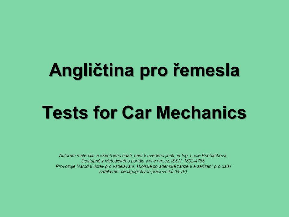 Angličtina pro řemesla Tests for Car Mechanics Autorem materiálu a všech jeho částí, není-li uvedeno jinak, je Ing.