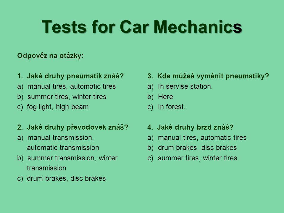 Tests for Car Mechanics Odpověz na otázky: 1. Jaké druhy pneumatik znáš.